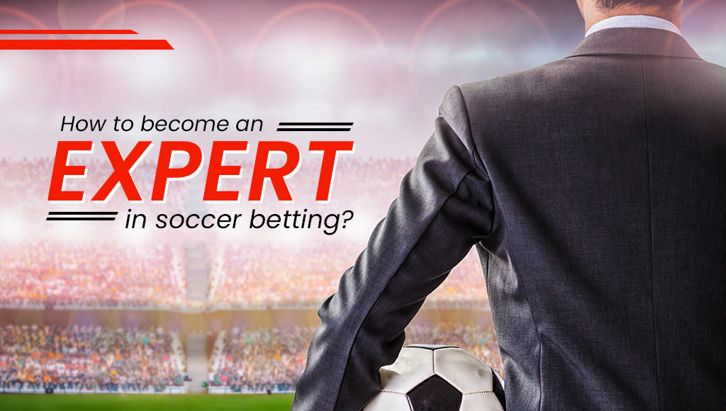 How to become an expert in soccer betting?