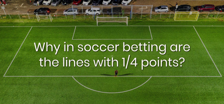 Why in soccer betting are the lines with 1/4 points?